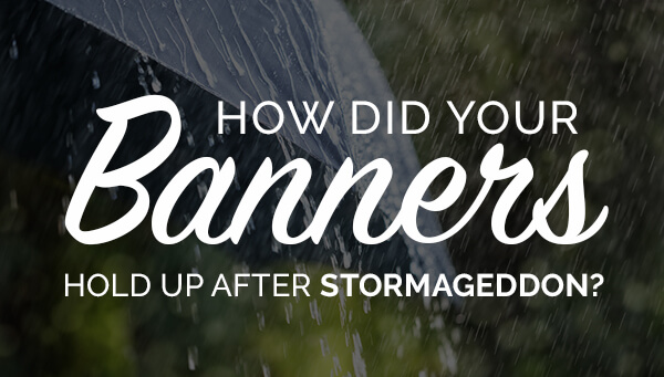 Did Your Printed Banners Survive the Storm?